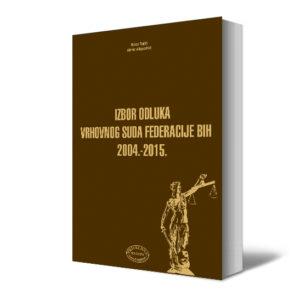 IZBOR ODLUKA VRHOVNOG SUDA FEDERACIJE BIH 2004. – 2015.