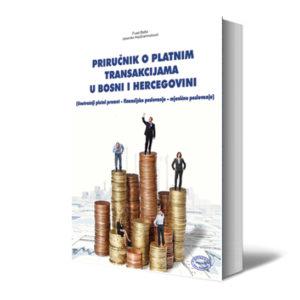 PRIRUČNIK O PLATNIM TRANSAKCIJAMA U  BOSNI I HERCEGOVINI (Unutrašnji Platni Promet – Finansijsko Poslovanje – Mjenično Poslovanje)